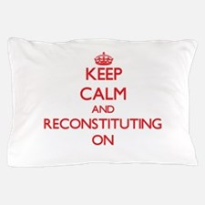 Keep Calm and Reconstituting ON Pillow Case