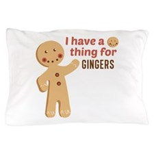 I Have A Thing For Gingers Pillow Case
