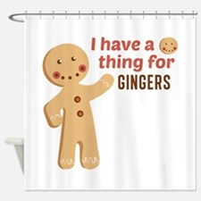 I Have A Thing For Gingers Shower Curtain
