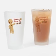 I Have A Thing For Gingers Drinking Glass