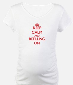 Keep Calm and Refilling ON Shirt