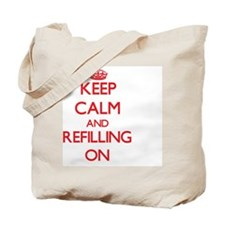 Keep Calm and Refilling ON Tote Bag