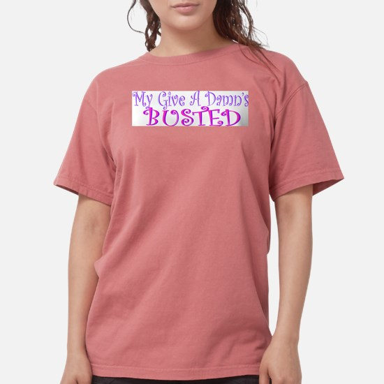 """""""My Give A Damn's Busted"""" Women's Pink T-Shirt"""
