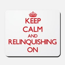 Keep Calm and Relinquishing ON Mousepad