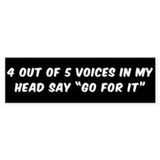 "4 OUT OF 5 VOICES IN MY HEAD SAY ""G Bumper Bumper Sticker"