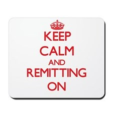 Keep Calm and Remitting ON Mousepad