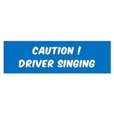 CAUTION DRIVER SINGING BUMPER STICK Bumper Bumper Sticker