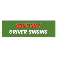 CAUTION DRIVER SINGING BUMPER STICK Bumper Bumper Sticker
