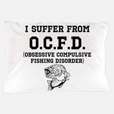 Obsessive Compulsive Fishing Disorder Pillow Case