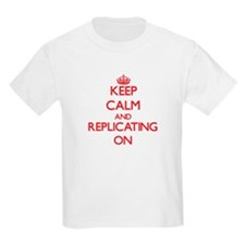 Keep Calm and Replicating ON T-Shirt