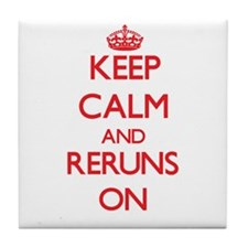 Keep Calm and Reruns ON Tile Coaster