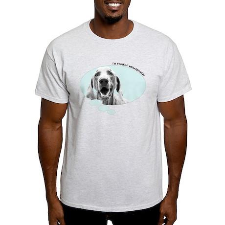I'm Thinkin' Weimaraner! Light T-Shirt