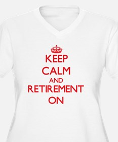 Keep Calm and Retirement ON Plus Size T-Shirt