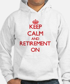 Keep Calm and Retirement ON Hoodie