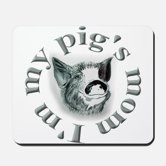 I'm my pigs mom... Mousepad