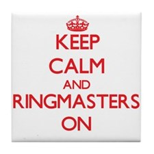 Keep Calm and Ringmasters ON Tile Coaster