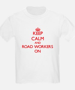 Keep Calm and Road Workers ON T-Shirt