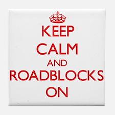 Keep Calm and Roadblocks ON Tile Coaster