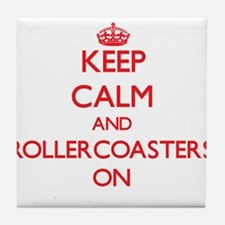 Keep Calm and Rollercoasters ON Tile Coaster