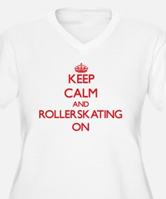 Keep Calm and Rollerskating ON Plus Size T-Shirt