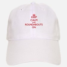 Keep Calm and Roundabouts ON Baseball Baseball Cap