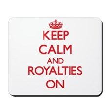 Keep Calm and Royalties ON Mousepad