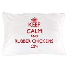 Keep Calm and Rubber Chickens ON Pillow Case