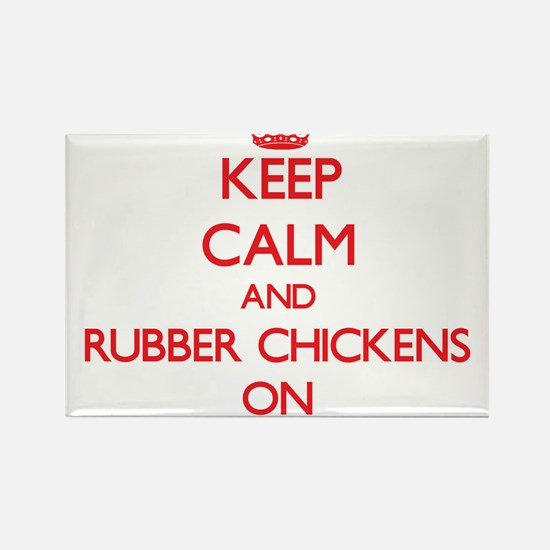 Keep Calm and Rubber Chickens ON Magnets