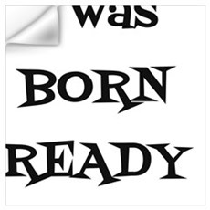 I was BORN READY Wall Decal