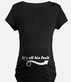 Its All His Fault Maternity Design Maternity T-Shi