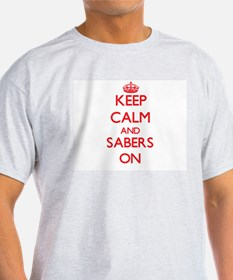 Keep Calm and Sabers ON T-Shirt