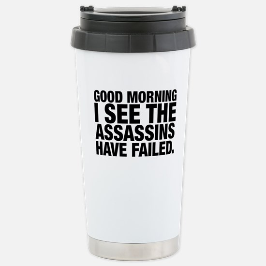 Good Morning I See The Assassins Have Failed Trave