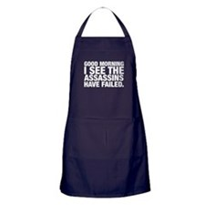 Good Morning I See The Assassins Have Failed Apron