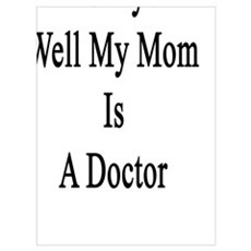 Really? Well My Mom Is A Doctor  Poster