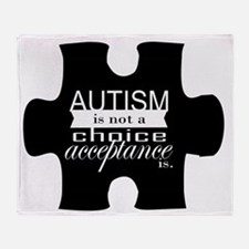 Autism is not a Choice, Acceptance is. Throw Blank