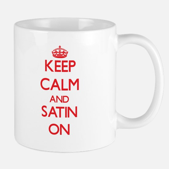 Keep Calm and Satin ON Mugs