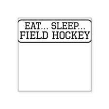 Eat Sleep Field Hockey Sticker