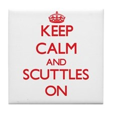 Keep Calm and Scuttles ON Tile Coaster