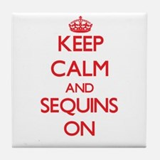 Keep Calm and Sequins ON Tile Coaster