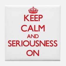 Keep Calm and Seriousness ON Tile Coaster