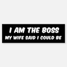 I AM THE BOSS MY WIFE SAID I COULD Bumper Bumper Bumper Sticker