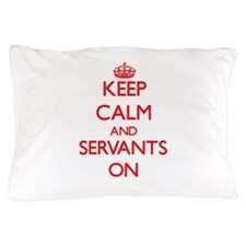 Keep Calm and Servants ON Pillow Case