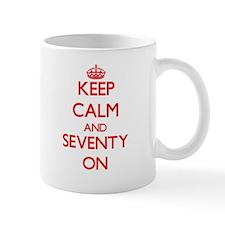 Keep Calm and Seventy ON Mugs