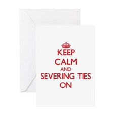 Keep Calm and Severing Ties ON Greeting Cards