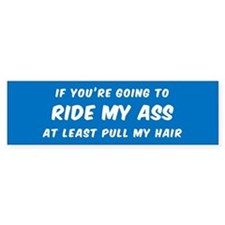 IF YOU'RE GOING TO RIDE MY ASS AT L Bumper Bumper Sticker