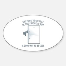 Keeping Yourself In The Fridge Sticker (Oval)