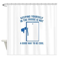 Keeping Yourself In The Fridge Shower Curtain