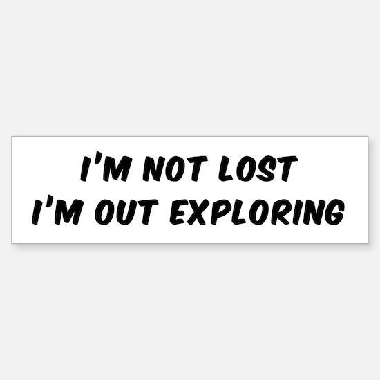 I'M NOT LOST I'M OUT EXPLORING Bumper Bumper Bumper Sticker