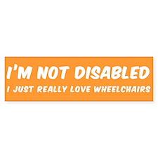 I'M NOT DISABLED I JUST REALLY LOVE Bumper Bumper Sticker