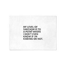 My Level Of Sarcasm 5'x7'Area Rug